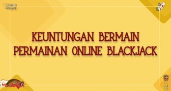 KEUNTUNGAN BERMAIN PERMAINAN ONLINE BLACKJACK